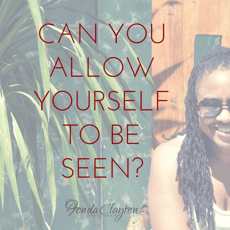 Can you allow yourself to be seen in your greatness?