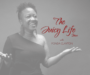 THE JUICY LIFE PODCAST with Fonda Clayton